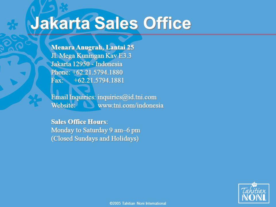 ©2005 Tahitian Noni International Jakarta Sales Office Menara Anugrah, Lantai 25 Jl. Mega Kuningan Kav E3.3 Jakarta 12950 - Indonesia Phone: +62.21.57