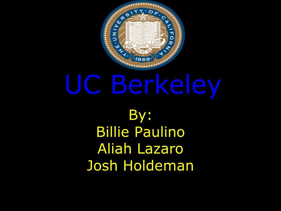 UC Berkeley By: Billie Paulino Aliah Lazaro Josh Holdeman