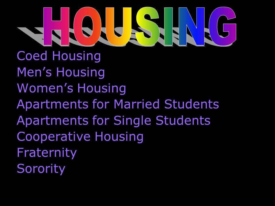 Coed Housing Mens Housing Womens Housing Apartments for Married Students Apartments for Single Students Cooperative Housing Fraternity Sorority