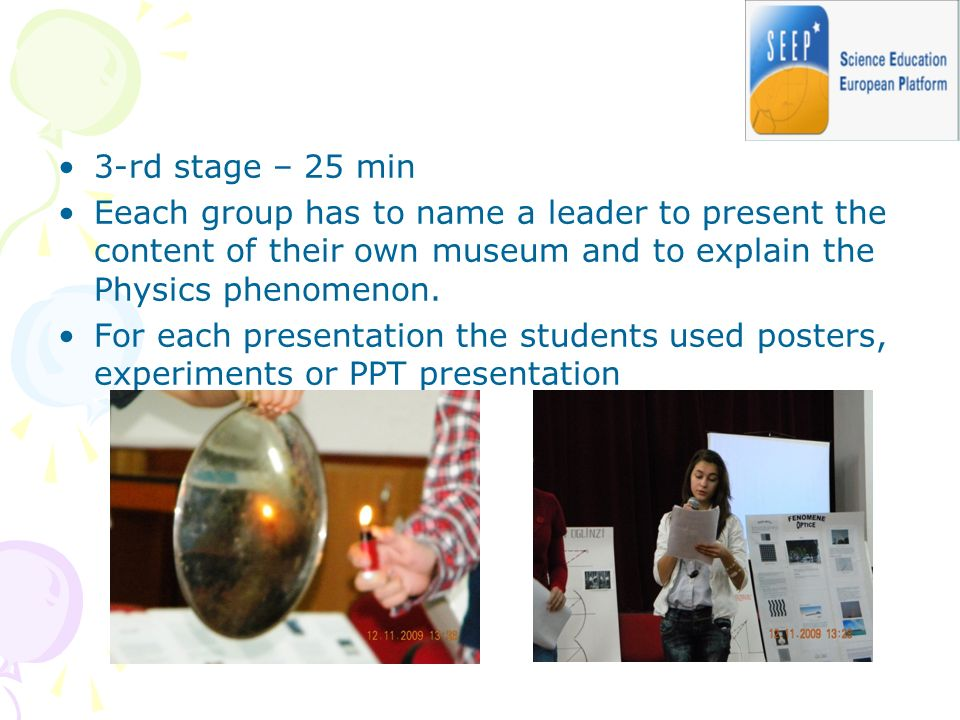 3-rd stage – 25 min Eeach group has to name a leader to present the content of their own museum and to explain the Physics phenomenon.