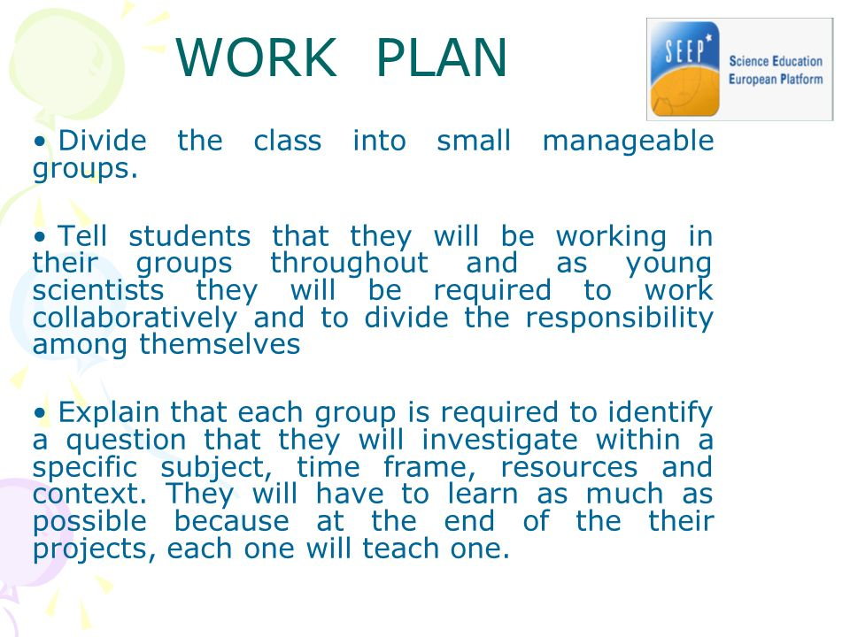 Divide the class into small manageable groups.