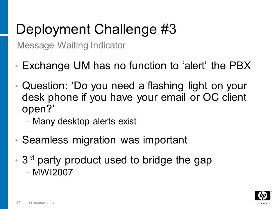 17 11 January 2014 Deployment Challenge #3 Exchange UM has no function to alert the PBX Question: Do you need a flashing light on your desk phone if y