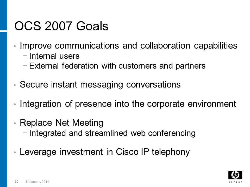 OCS 2007 Goals Improve communications and collaboration capabilities Internal users External federation with customers and partners Secure instant mes