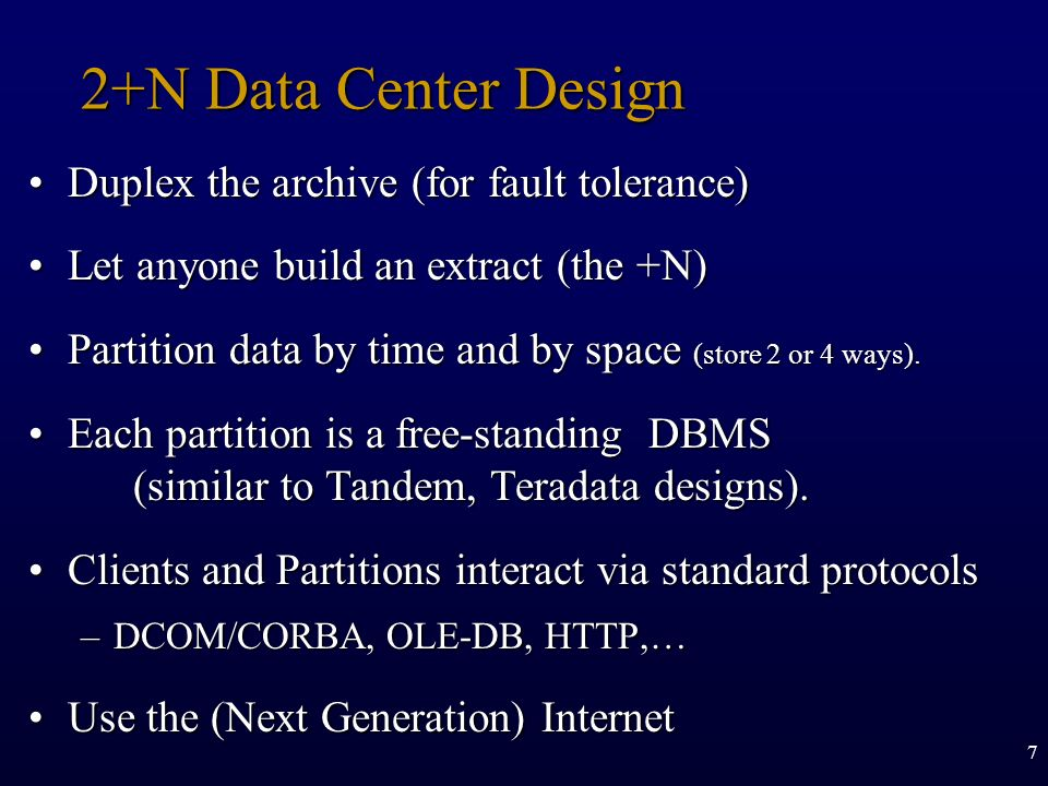 7 2+N Data Center Design Duplex the archive (for fault tolerance)Duplex the archive (for fault tolerance) Let anyone build an extract (the +N)Let anyo