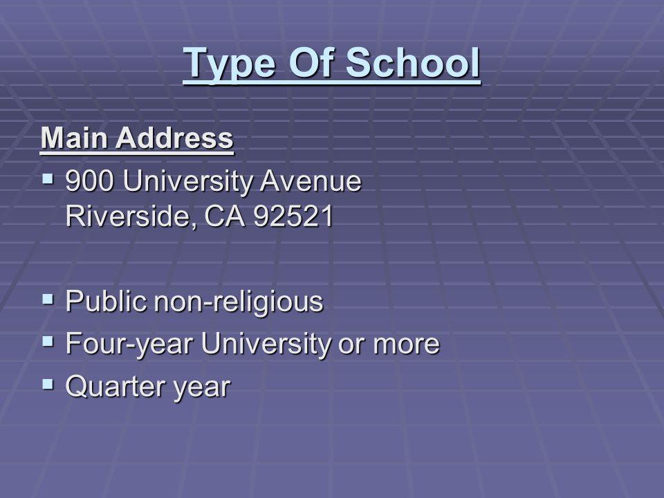 Type Of School Main Address 900 University Avenue Riverside, CA 92521 900 University Avenue Riverside, CA 92521 Public non-religious Public non-religious Four-year University or more Four-year University or more Quarter year Quarter year