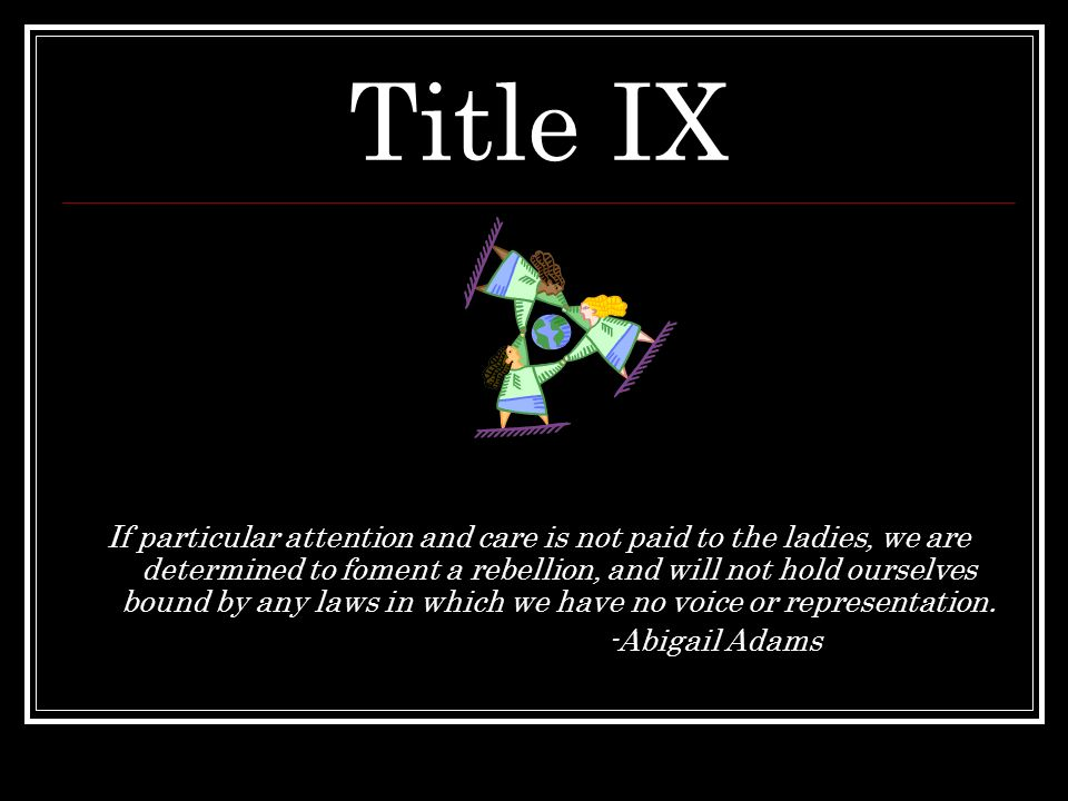 Title IX: Covers sexual harassment, pregnancy discrimination; any discrimination with a basis in the differences between genders.