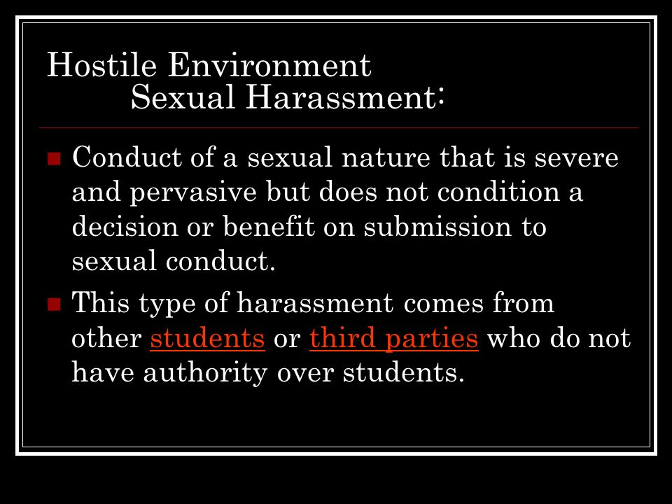 Hostile Environment Sexual Harassment: Conduct of a sexual nature that is severe and pervasive but does not condition a decision or benefit on submiss
