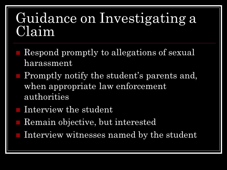Guidance on Investigating a Claim Interview the accused Interview witnesses identified by the accused Examine documentary evidence, if any Re-interview the student, if necessary Make a determination, prepare an investigation report, and take corrective action when warranted Follow up