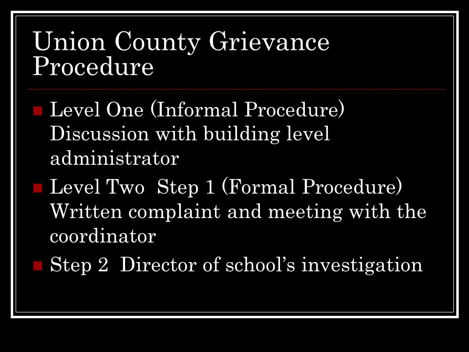 Union County Grievance Procedure Level One (Informal Procedure) Discussion with building level administrator Level Two Step 1 (Formal Procedure) Writt