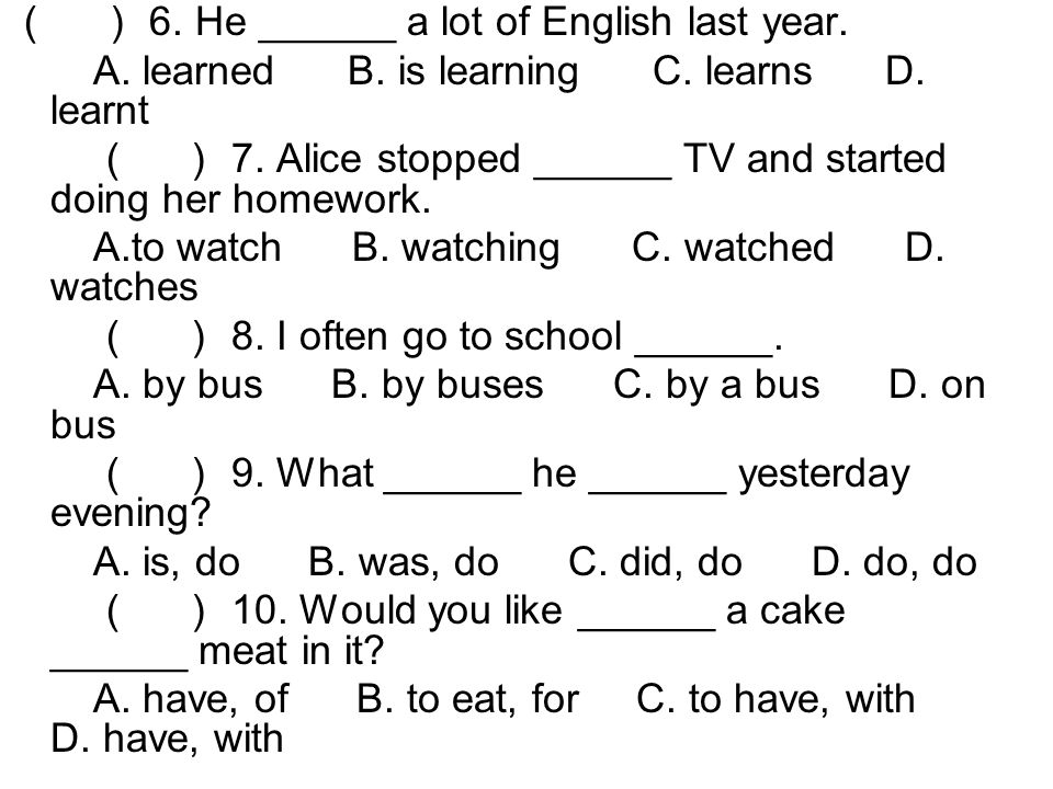 6. He ______ a lot of English last year. A. learned B.
