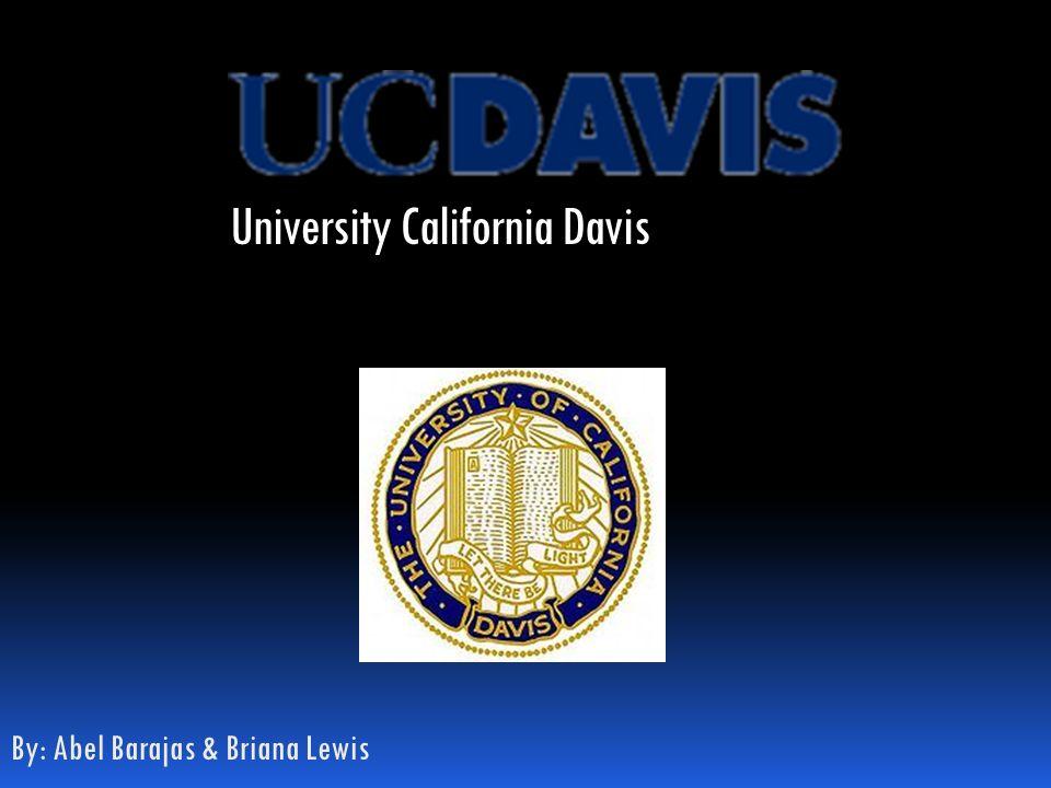 By: Abel Barajas & Briana Lewis University California Davis