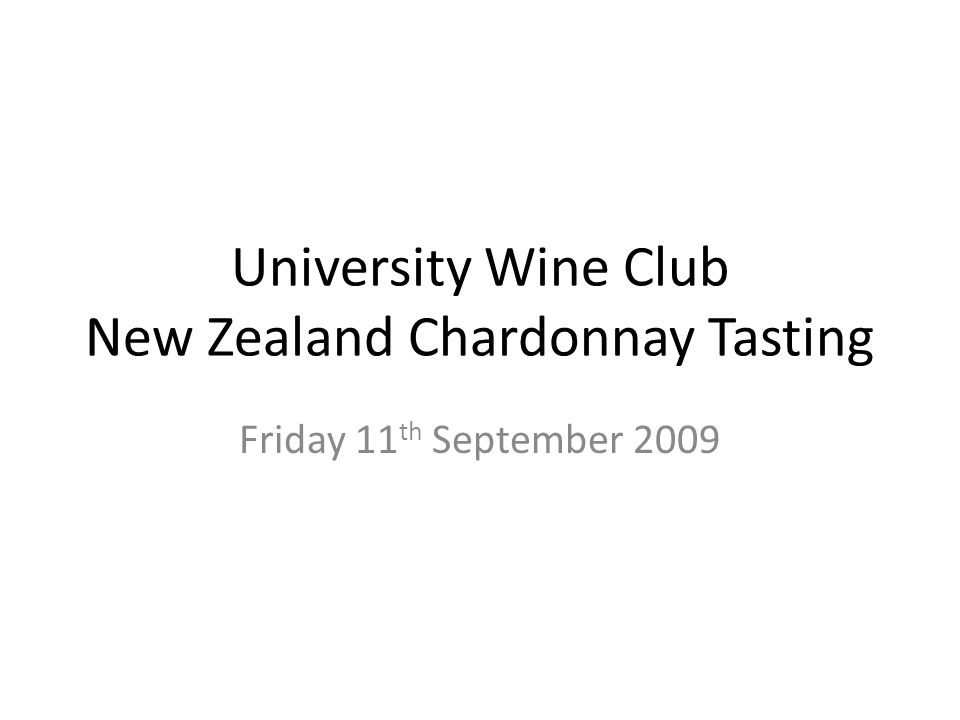 University Wine Club New Zealand Chardonnay Tasting Friday 11 th September 2009