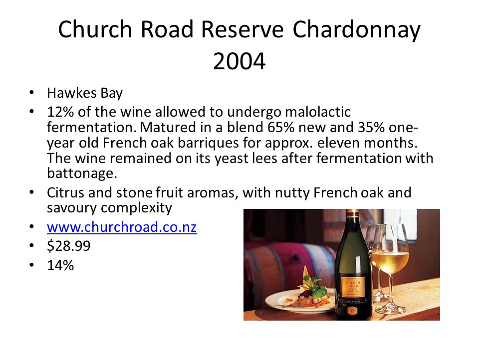 Church Road Reserve Chardonnay 2004 Hawkes Bay 12% of the wine allowed to undergo malolactic fermentation. Matured in a blend 65% new and 35% one- yea