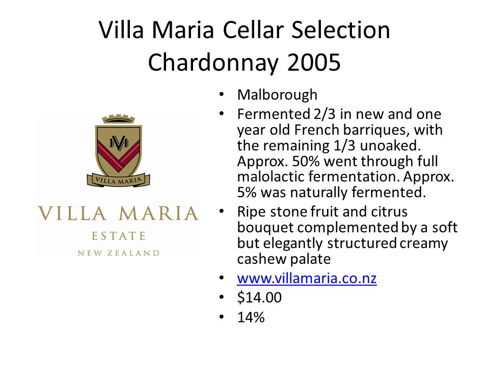Villa Maria Cellar Selection Chardonnay 2005 Malborough Fermented 2/3 in new and one year old French barriques, with the remaining 1/3 unoaked.