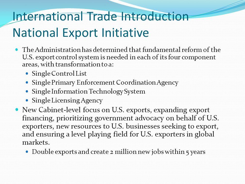 International Trade Introduction National Export Initiative The Administration has determined that fundamental reform of the U.S. export control syste