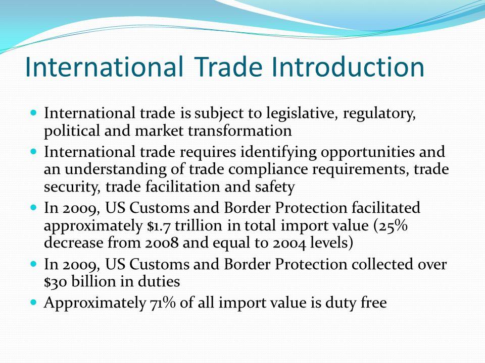 International Trade Introduction International trade is subject to legislative, regulatory, political and market transformation International trade re
