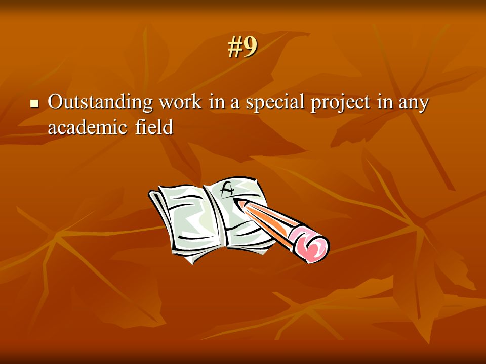 #9 Outstanding work in a special project in any academic field Outstanding work in a special project in any academic field