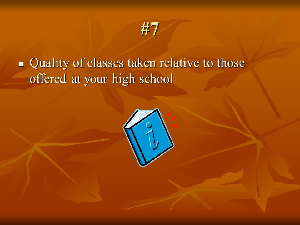 #7 Quality of classes taken relative to those offered at your high school Quality of classes taken relative to those offered at your high school