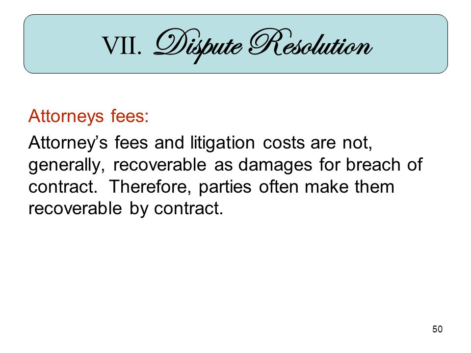 50 Attorneys fees: Attorneys fees and litigation costs are not, generally, recoverable as damages for breach of contract.