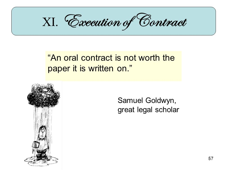 57 An oral contract is not worth the paper it is written on.