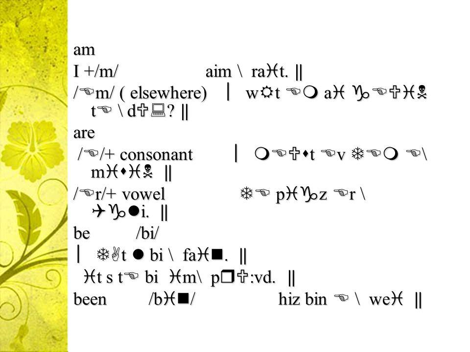 Verbs do (aux.) /du /+ (before vowels) wai du ° :l v ju \ k m? wai du ° :l v ju \ k m? /d /+ (consonants) /d /+ (consonants) w ju \ n u? w ju \ n u? (