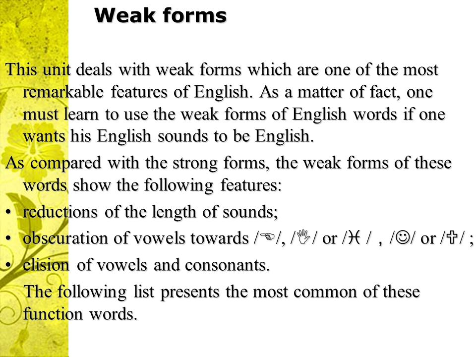 Weak forms This unit deals with weak forms which are one of the most remarkable features of English.
