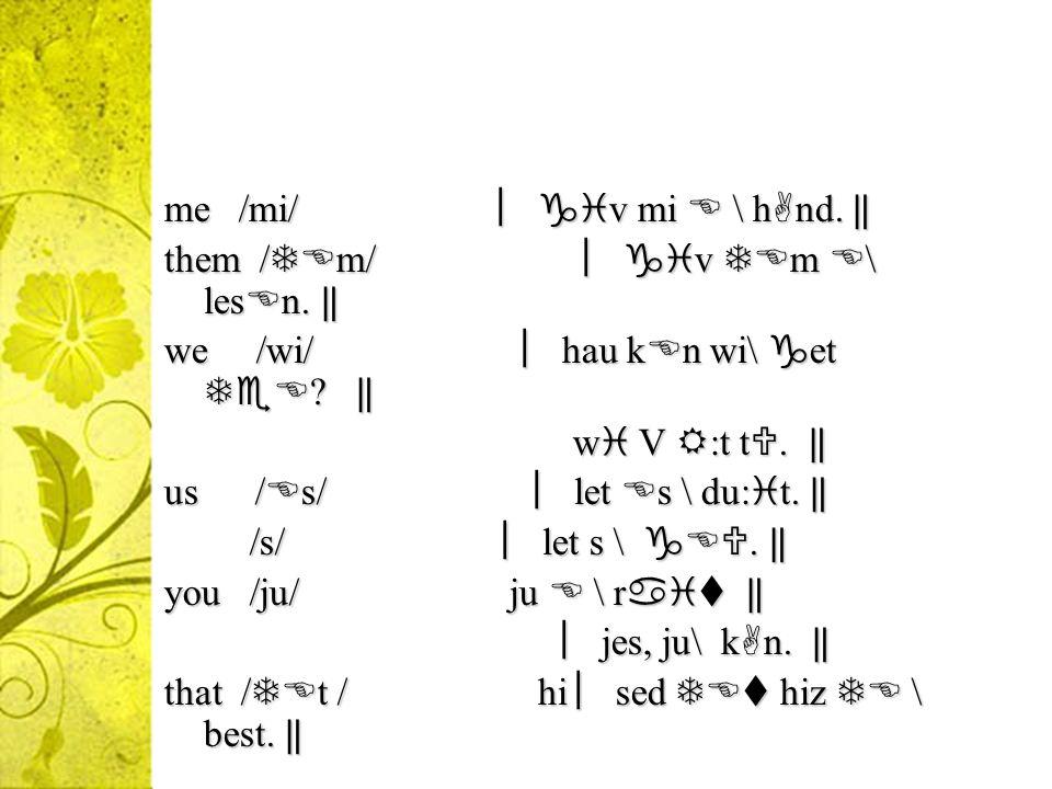 Pronouns he /hi/ (in careful speech or hi 1 vz iz \ l nd he /hi/ (in careful speech or hi 1 vz iz \ l nd in initial position) in initial position) / /