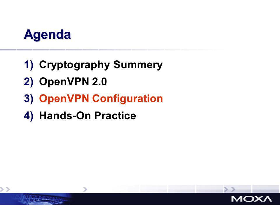 Agenda 1)Cryptography Summery 2)OpenVPN 2.0 3)OpenVPN Configuration 4)Hands-On Practice