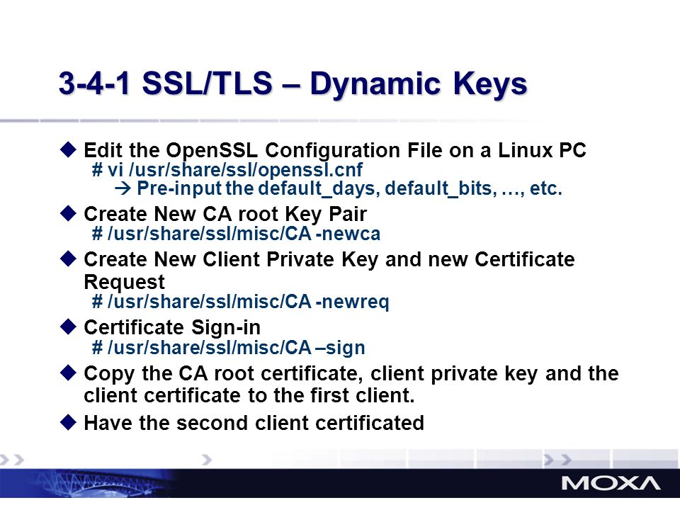 3-4-1 SSL/TLS – Dynamic Keys Edit the OpenSSL Configuration File on a Linux PC # vi /usr/share/ssl/openssl.cnf Pre-input the default_days, default_bit