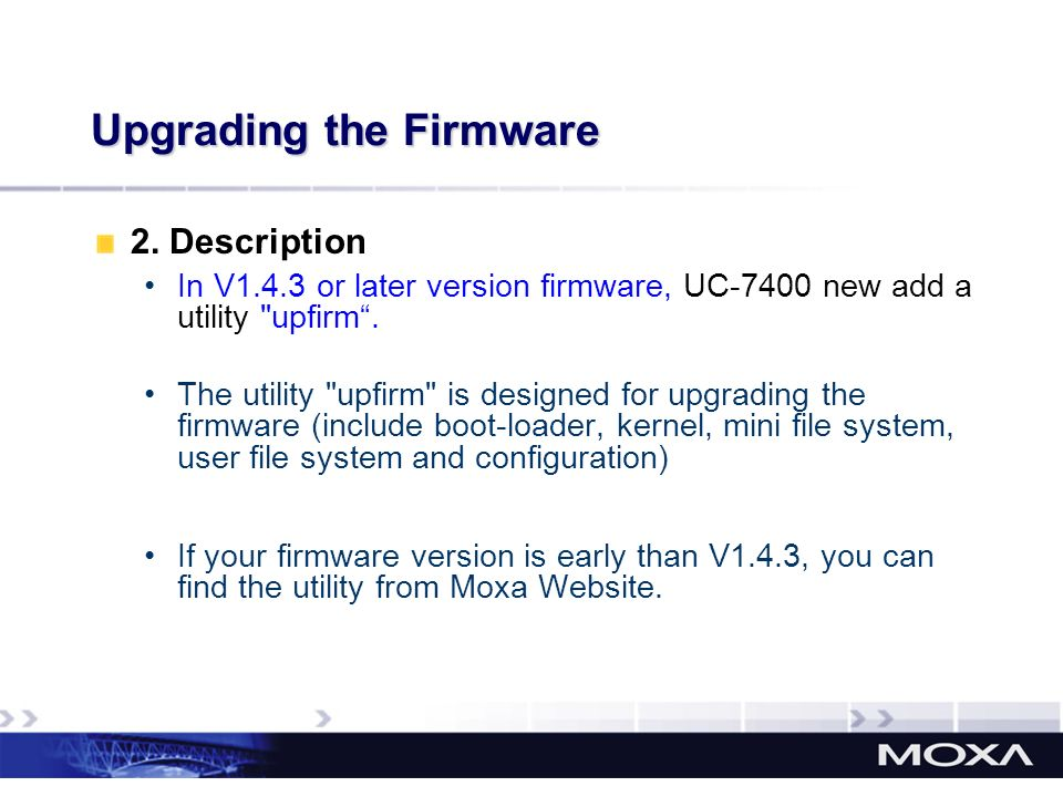 Upgrading the Firmware 2. Description In V1.4.3 or later version firmware, UC-7400 new add a utility