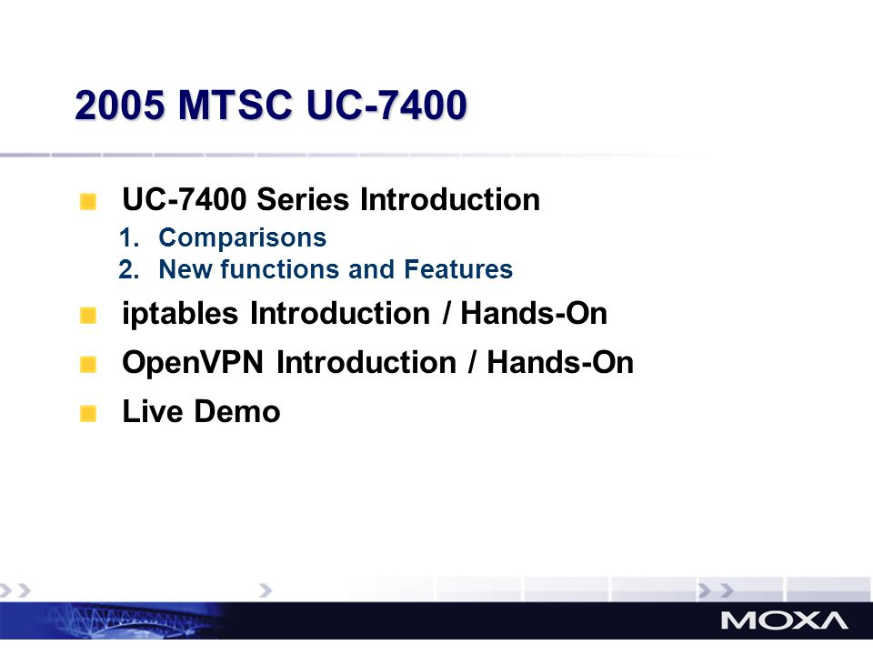 UC-7400 Series Introduction 1.Comparisons 2.New functions and Features iptables Introduction / Hands-On OpenVPN Introduction / Hands-On Live Demo