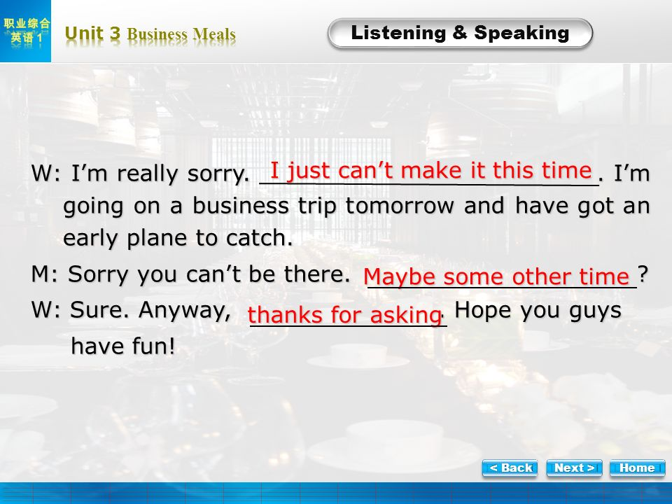 L-Task 2-2 Listening & Speaking W: Im really sorry.. Im going on a business trip tomorrow and have got an early plane to catch. M: Sorry you cant be t