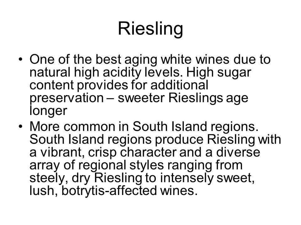 Riesling One of the best aging white wines due to natural high acidity levels. High sugar content provides for additional preservation – sweeter Riesl