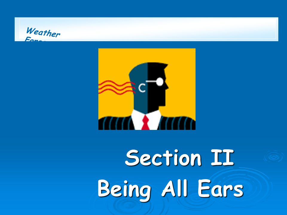 Weather Forecast Section II Section II Being All Ears Being All Ears