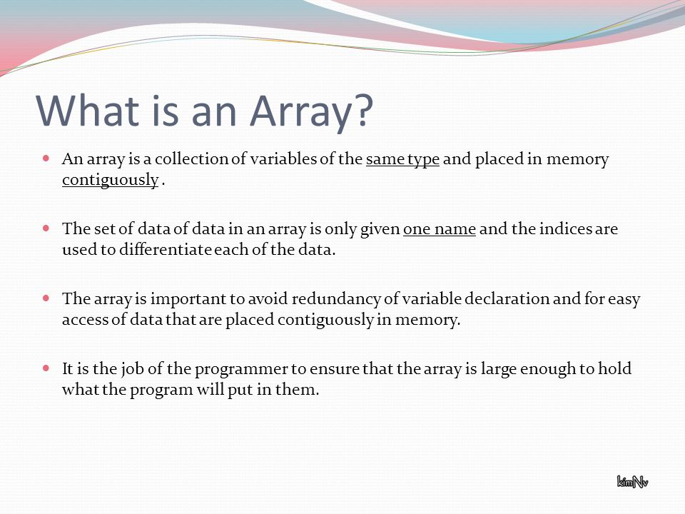 What is an Array? An array is a collection of variables of the same type and placed in memory contiguously. The set of data of data in an array is onl