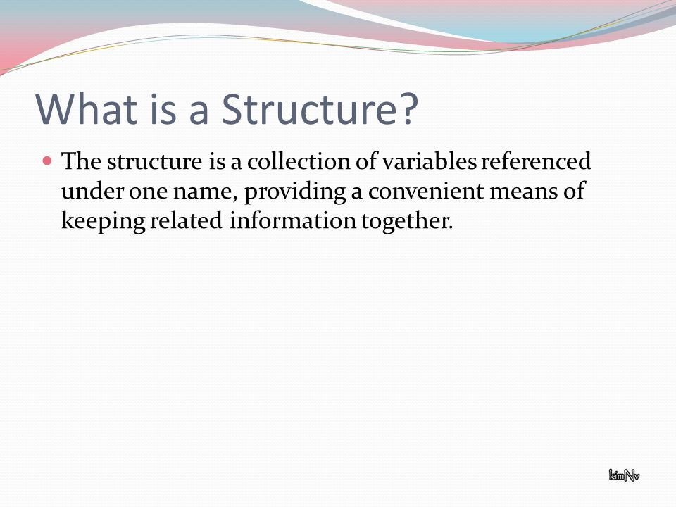 What is a Structure? The structure is a collection of variables referenced under one name, providing a convenient means of keeping related information