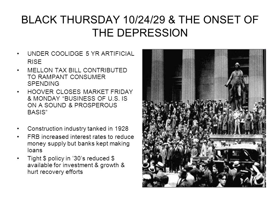 BLACK THURSDAY 10/24/29 & THE ONSET OF THE DEPRESSION UNDER COOLIDGE 5 YR ARTIFICIAL RISE MELLON TAX BILL CONTRIBUTED TO RAMPANT CONSUMER SPENDING HOO