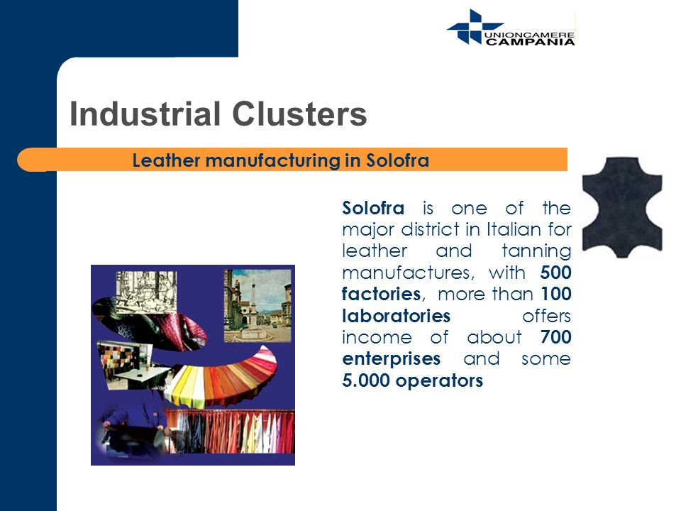 Solofra is one of the major district in Italian for leather and tanning manufactures, with 500 factories, more than 100 laboratories offers income of about 700 enterprises and some 5.000 operators Leather manufacturing in Solofra