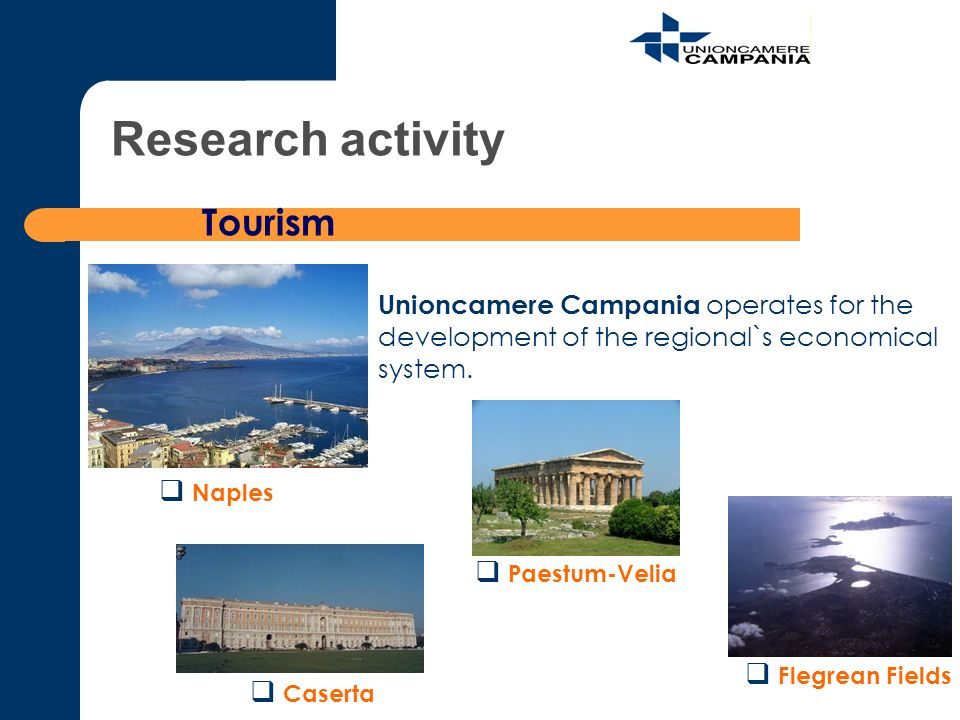 Research activity Tourism Caserta Paestum-Velia Flegrean Fields Naples Unioncamere Campania operates for the development of the regional`s economical system.