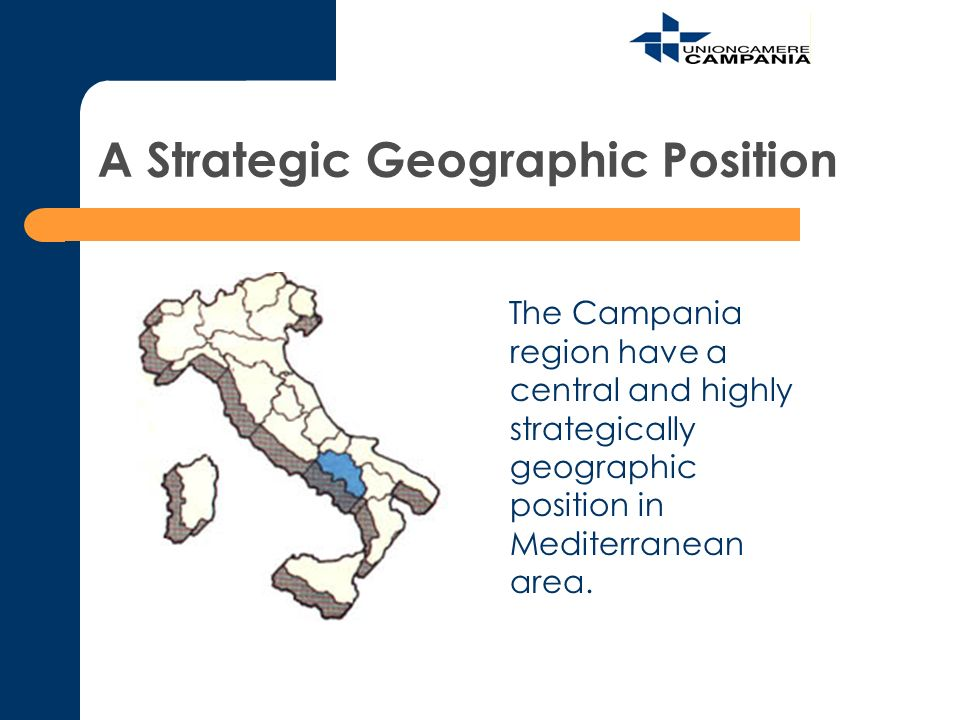 A Strategic Geographic Position The Campania region have a central and highly strategically geographic position in Mediterranean area.