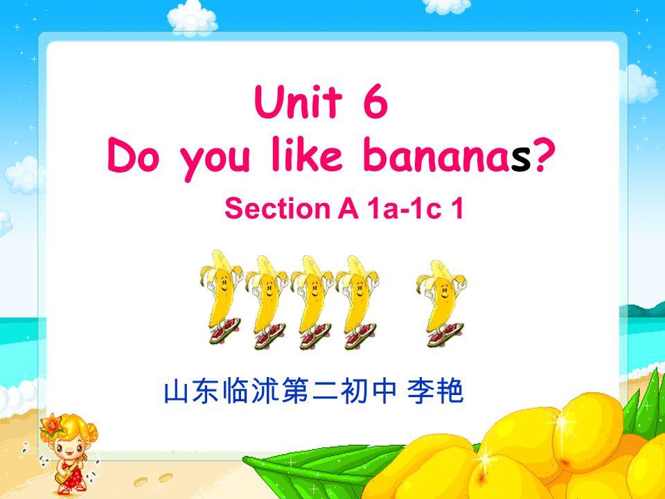 Unit 6 Do you like bananas Section A 1a-1c 1