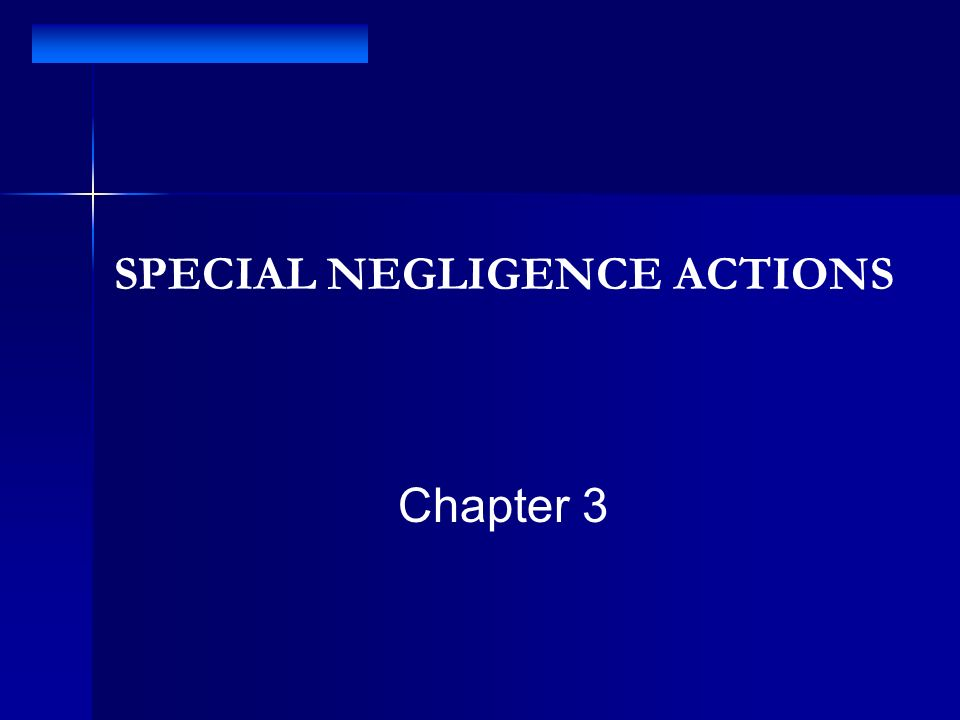 SPECIAL NEGLIGENCE ACTIONS Chapter 3
