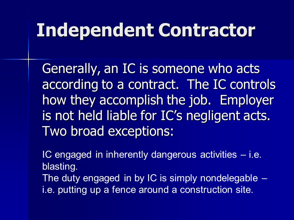 Independent Contractor Generally, an IC is someone who acts according to a contract.