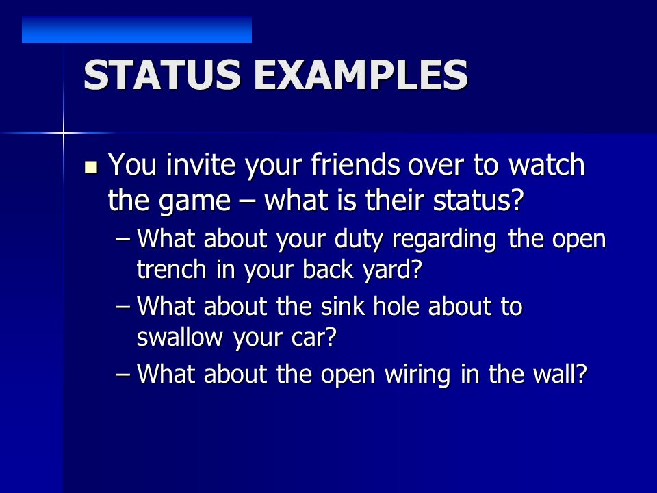 STATUS EXAMPLES You invite your friends over to watch the game – what is their status.