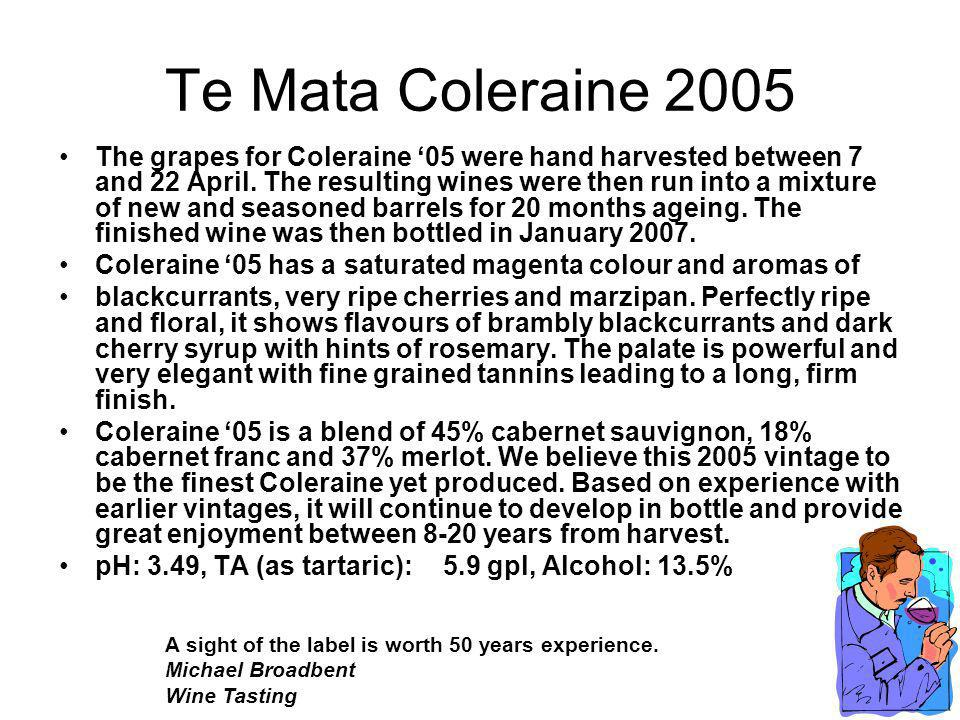 Te Mata Coleraine 2005 The grapes for Coleraine 05 were hand harvested between 7 and 22 April.