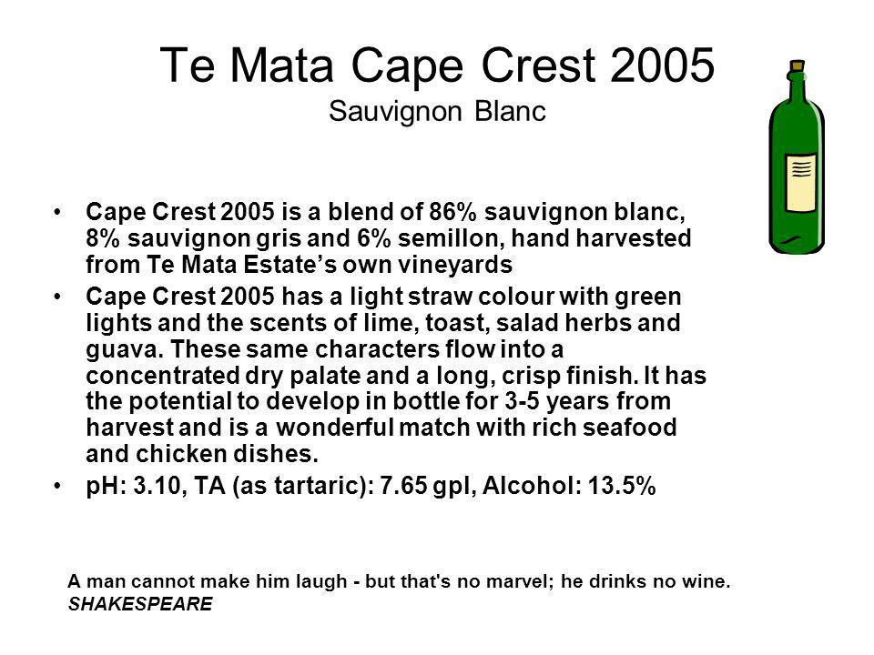 Te Mata Cape Crest 2005 Sauvignon Blanc Cape Crest 2005 is a blend of 86% sauvignon blanc, 8% sauvignon gris and 6% semillon, hand harvested from Te Mata Estates own vineyards Cape Crest 2005 has a light straw colour with green lights and the scents of lime, toast, salad herbs and guava.