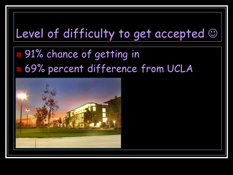 Level of difficulty to get accepted 91% chance of getting in 69% percent difference from UCLA