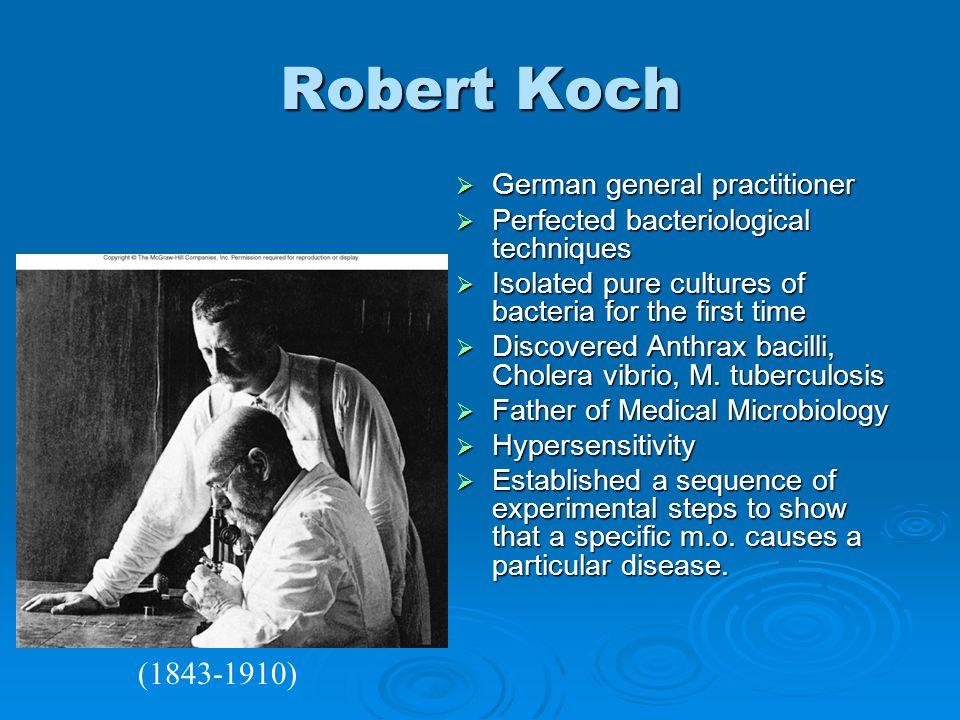 Robert Koch German general practitioner German general practitioner Perfected bacteriological techniques Perfected bacteriological techniques Isolated