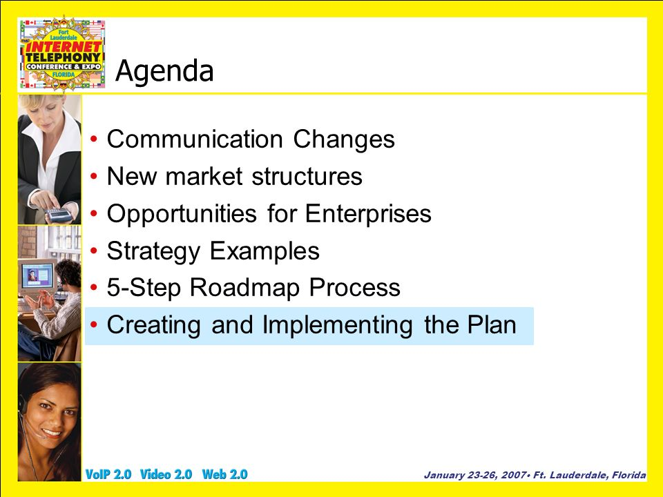 January 23-26, 2007 Ft. Lauderdale, Florida Agenda Communication Changes New market structures Opportunities for Enterprises Strategy Examples 5-Step