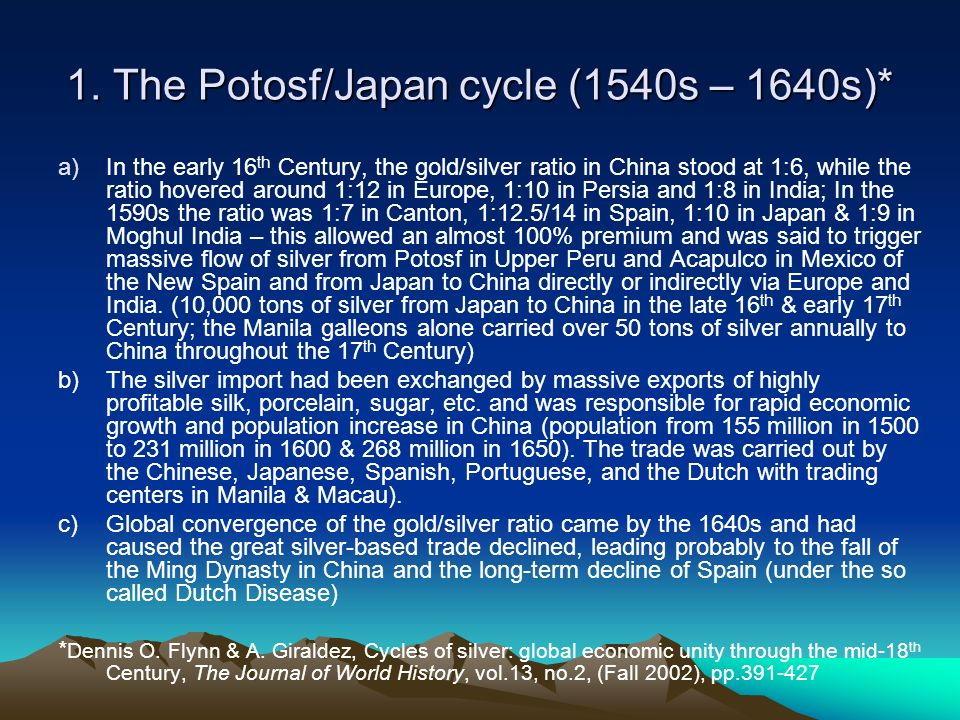 1. The Potosf/Japan cycle (1540s – 1640s)* a)In the early 16 th Century, the gold/silver ratio in China stood at 1:6, while the ratio hovered around 1